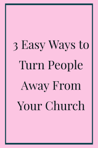 3 Easy Ways to Drive People Away From Your Church