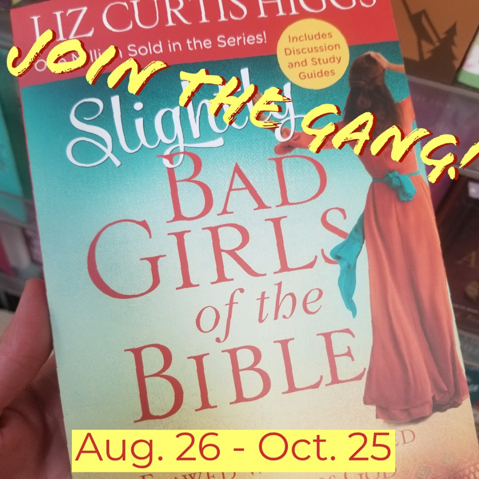 Slightly Bad GIrls of the Bible by Liz Curtis Higgs Book Club at Dawn Michelle Michals and dawnmichellemichals.com