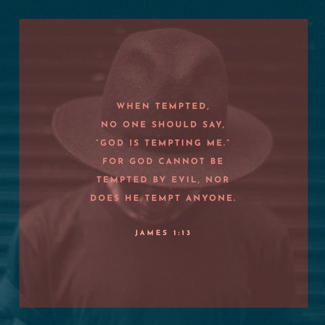 "James 1:13 - 13 When tempted, no one should say, ""God is tempting me."" For God cannot be tempted by evil, nor does he tempt anyone; in a picture with a man wearing a hat with his face tilted down. It is the photo on the blog post ""Lead Us Not Into Temptation"" written by Dawn Michelle Michals. @dmmwrites"
