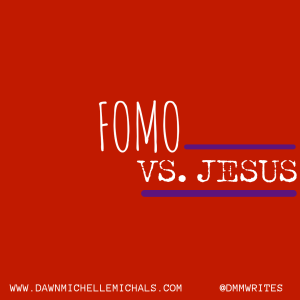 Fomo versus Jesus. A post about the fear of missing out as a Christian by Dawn Michelle Michals