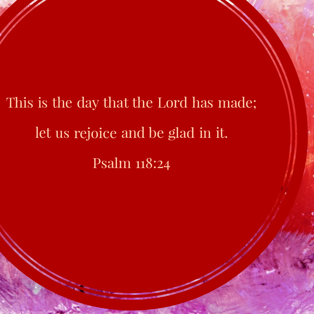 "A square with purple and red color swirls. A circle offset to the left reads, ""This is the day that the Lord has made;     let us rejoice and be glad in it."" Psalm 118:24. A blog post by Dawn Michelle Michals. @dmmwrites on social media"