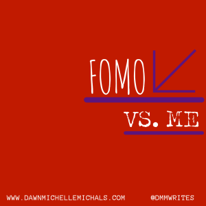 Red square with the words FOMO vs. Me in white letters. At the bottom are the words www.dawnmichellemichals.com and @dmmwrites